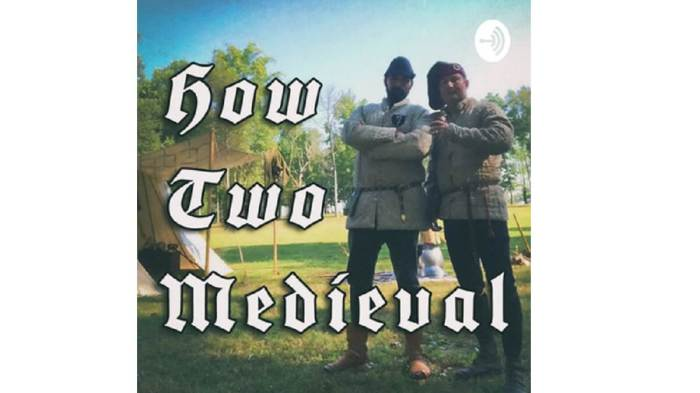 Featured Image for the Medieval and Living History Podcast How Two Medieval